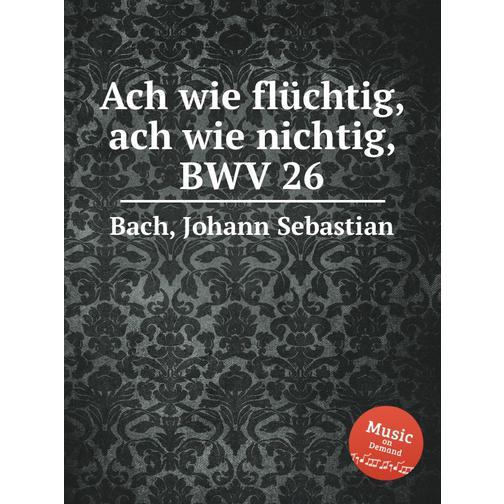 Ах, как мимолётна, ах, как ничтожна, BWV 26 38717874