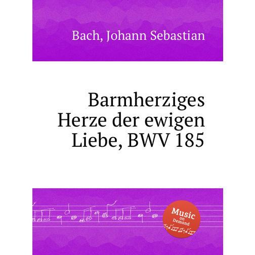 Вечная любовь милосердному сердцу, BWV 185 38717887