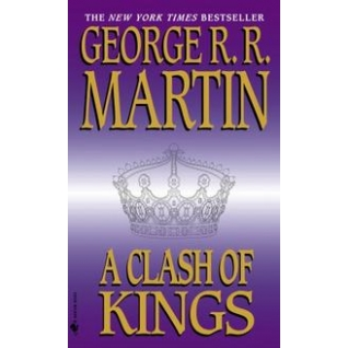 George R.R. Martin. A Clash of Kings: Book Two of A Song of Ice and Fire