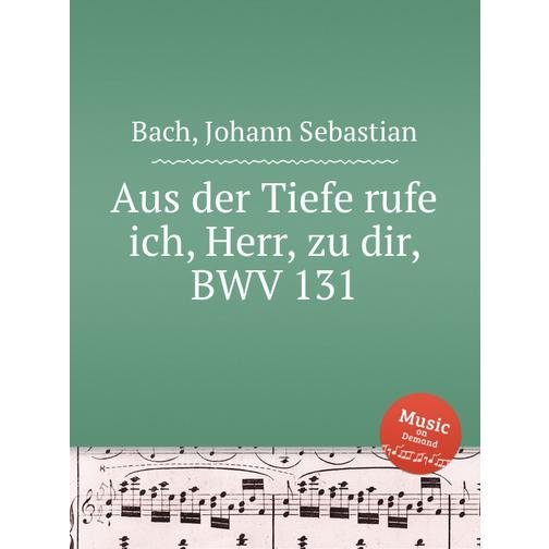 Из глубин взываю к Тебе, Господи, BWV 131 38717854