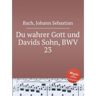 Ты истинный Бог и Сын Давидов, BWV 23