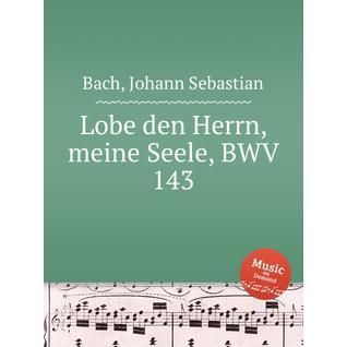 Хвали, душа моя, Господа, BWV 143