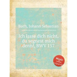 Не отпущу Тебя, пока Ты не благословишь меня, BWV 157